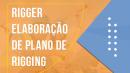 RIGGER - Elaboração de Plano de Rigging