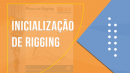 INICIALIZAÇÃO RIGGING